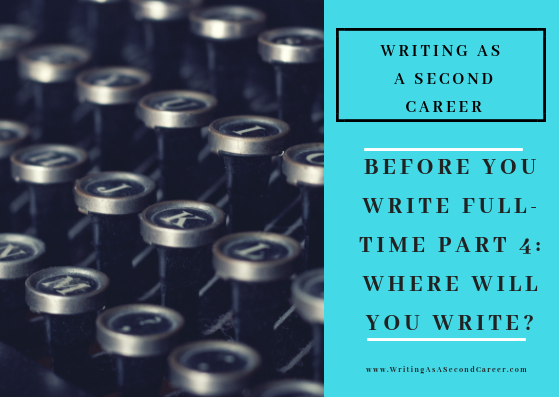 6 Things To Figure Out Before You Start Writing Full Time (Part 4 – Where To Write)