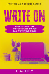 Write On: How To Overcome Writer's Block So You Can Write Your Novel Cover